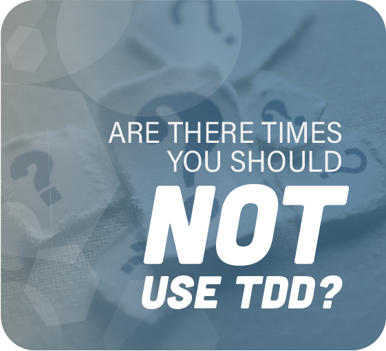 When to not use TDD
